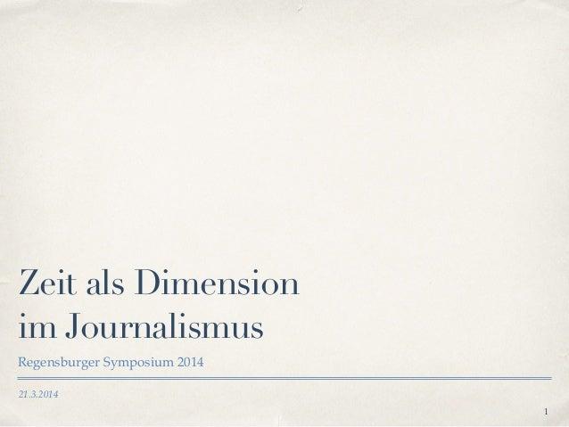21.3.2014 Zeit als Dimension im Journalismus Regensburger Symposium 2014 1