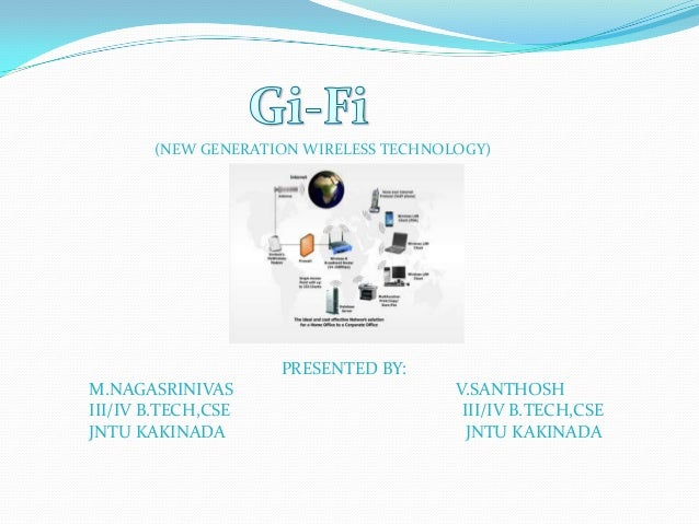 (NEW GENERATION WIRELESS TECHNOLOGY) PRESENTED BY: M.NAGASRINIVAS V.SANTHOSH III/IV B.TECH,CSE III/IV B.TECH,CSE JNTU KAKI...