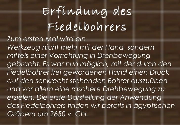 Erfindung des Fiedelbohrers Zum ersten Mal wird ein Werkzeug nicht mehr mit der Hand, sondern mittels einer Vorrichtung in...