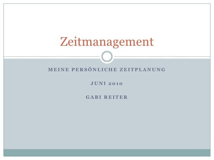 Meine persönliche ZeitplanunG<br />Juni 2010<br />Gabi reiter<br />Zeitmanagement<br />