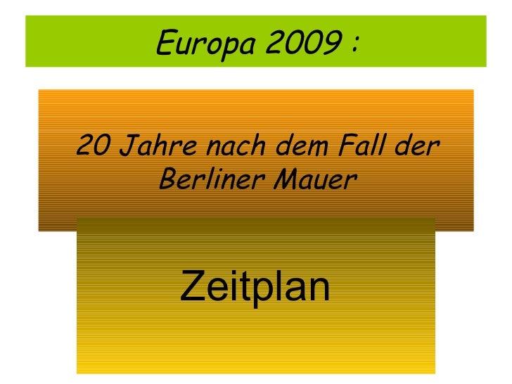 20 Jahre nach dem Fall der Berliner Mauer Zeitplan Europa 2009 :