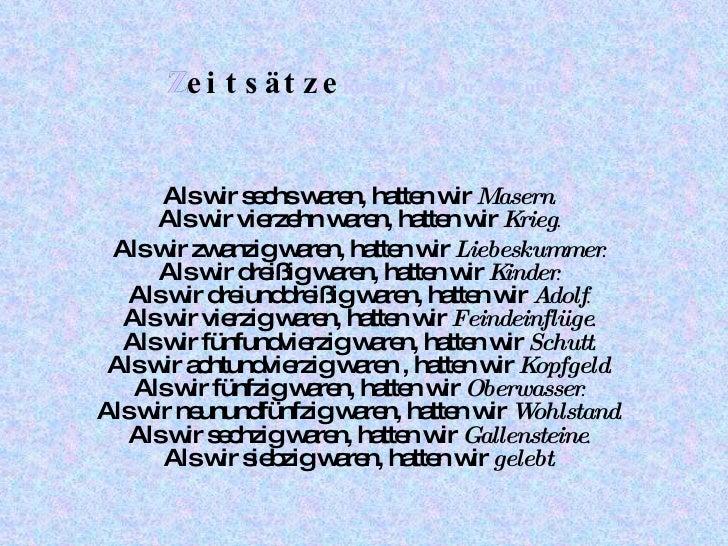 Zeitsätze Rudolf Otto  Wiemer Als wir sechs waren, hatten wir  Masern . Als wir vierzehn waren, hatten wir  Krieg . Als wi...