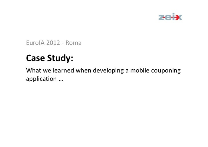 EuroIA 2012 - RomaCase Study:What we learned when developing a mobile couponingapplication …