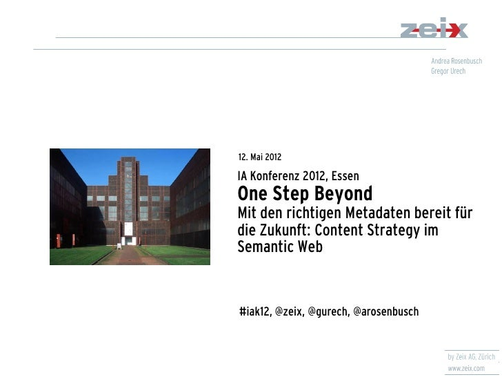 12. Mai 2012IA Konferenz 2012, EssenOne Step BeyondMit den richtigen Metadaten bereit fürdie Zukunft: Content Strategy imS...