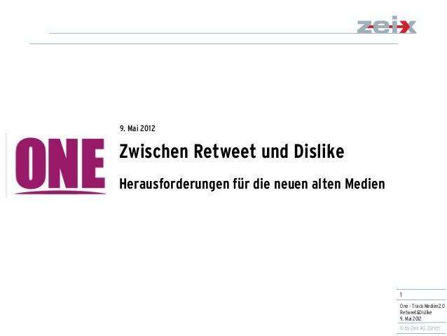 1  One – Track Medien2.0 Retweet&Dislike 9. Mai 2012  Zwischen Retweet und Dislike Herausforderungen für die neuen alten M...