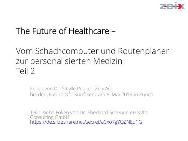 The Future of Healthcare – Vom Schachcomputer und Routenplaner zur personalisierten Medizin Teil 2 Folien von Dr. Sibylle ...
