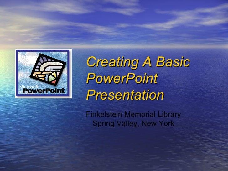 Finkelstein Memorial Library Spring Valley, New York Creating A Basic PowerPoint  Presentation