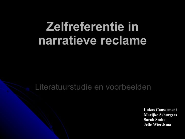 Zelfreferentie in narratieve reclame Literatuurstudie en voorbeelden  Lukas Coussement Marijke Schurgers Sarah Smits Jell...