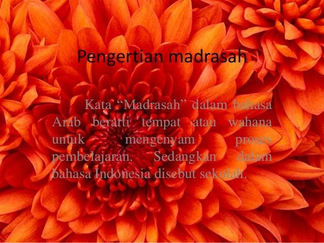 """Pengertian madrasah     Kata """"Madrasah"""" dalam bahasaArab berarti tempat atau wahanauntuk      mengenyam           prosespe..."""