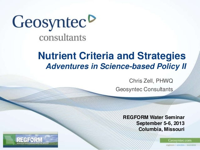 Nutrient Criteria and Strategies Adventures in Science-based Policy II Chris Zell, PHWQ Geosyntec Consultants REGFORM Wate...
