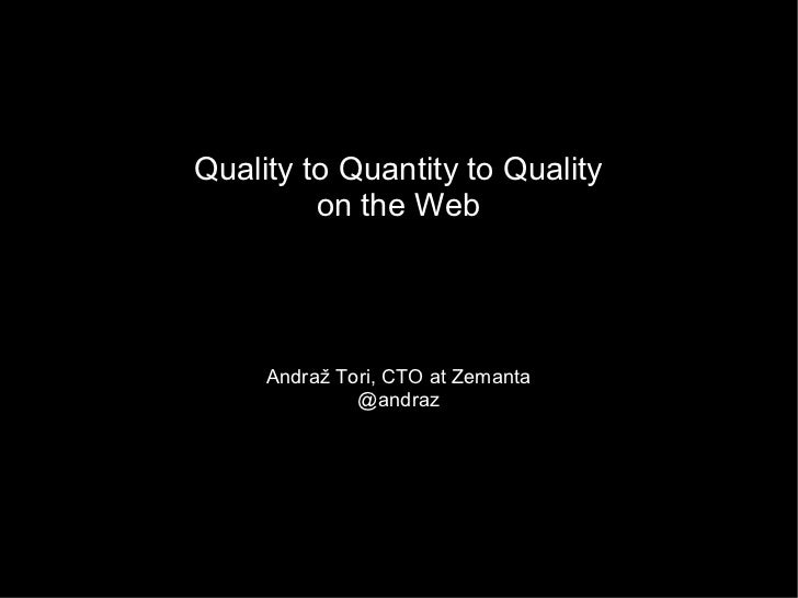 Quality to Quantity to Quality         on the Web     Andraž Tori, CTO at Zemanta              @andraz