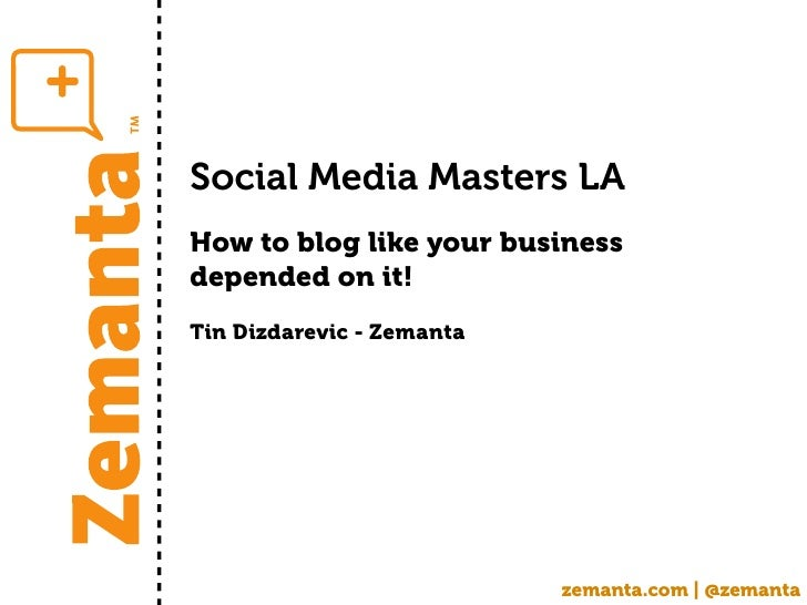 Social Media Masters LAHow to blog like your businessdepended on it!Tin Dizdarevic - Zemanta                           zem...