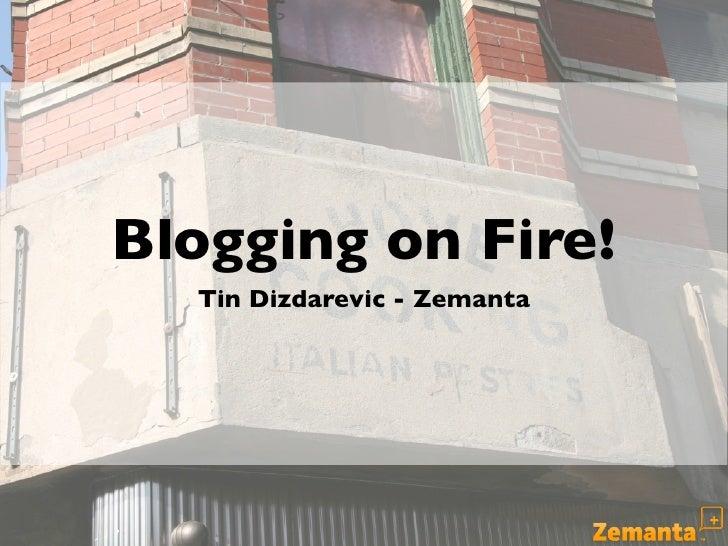 Blogging on Fire!  Tin Dizdarevic - Zemanta