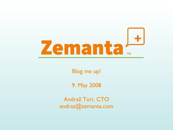 <ul><li>Blog me up! </li></ul><ul><li>9. May 2008 </li></ul><ul><li>Andraž Tori, CTO </li></ul><ul><li>[email_address] </l...
