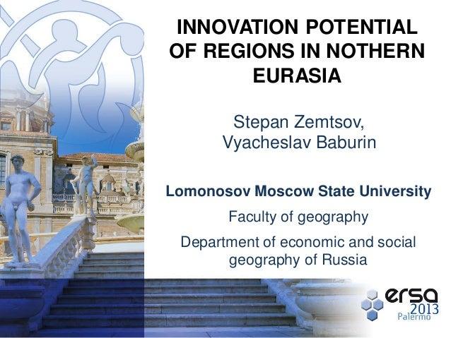 INNOVATION POTENTIAL OF REGIONS IN NOTHERN EURASIA Stepan Zemtsov, Vyacheslav Baburin Lomonosov Moscow State University Fa...