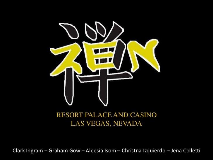 RESORT PALACE AND CASINO<br />LAS VEGAS, NEVADA<br />Clark Ingram – Graham Gow – AleesiaIsom – ChristnaIzquierdo – Jena Co...