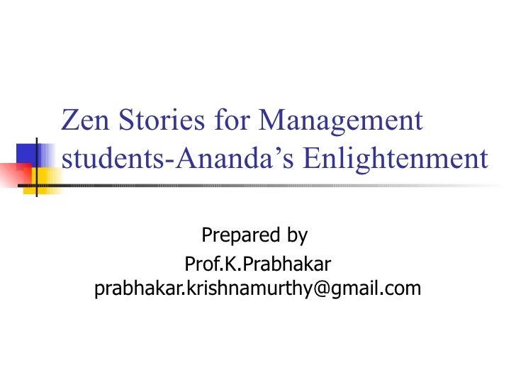 Zen Stories for Management students-Ananda's Enlightenment Prepared by  Prof.K.Prabhakar prabhakar.krishnamurthy@gmail.com