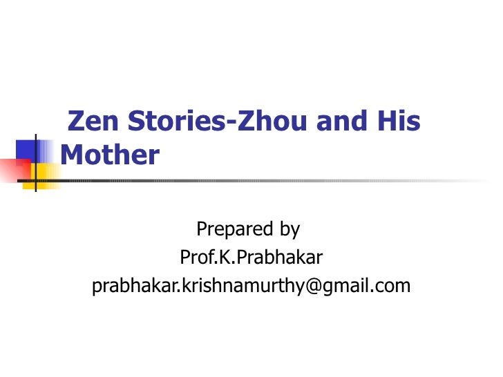 Zen Stories-Zhou and His  Mother Prepared by  Prof.K.Prabhakar [email_address]
