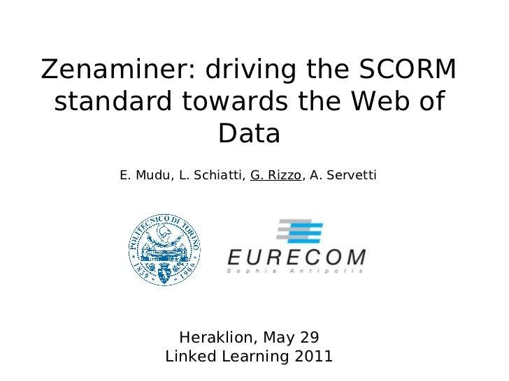 Zenaminer: driving the SCORM standard towards the Web of            Data     E. Mudu, L. Schiatti, G. Rizzo, A. Servetti  ...