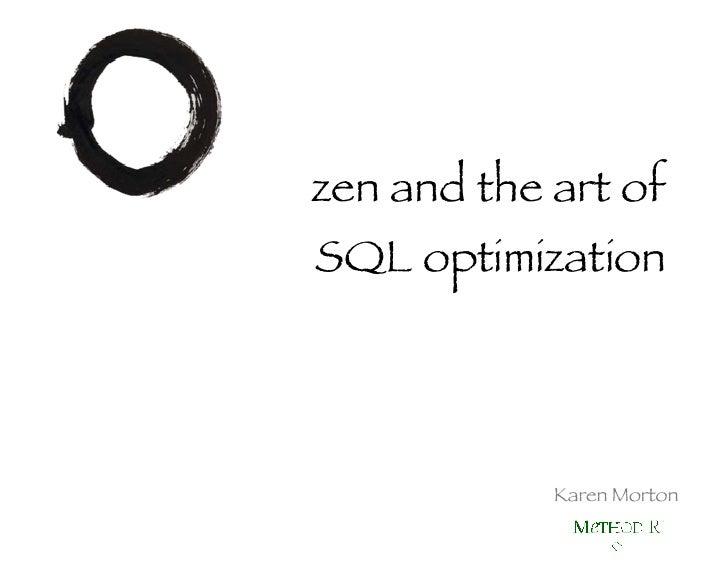 zen and the art of SQL optimization Karen Morton