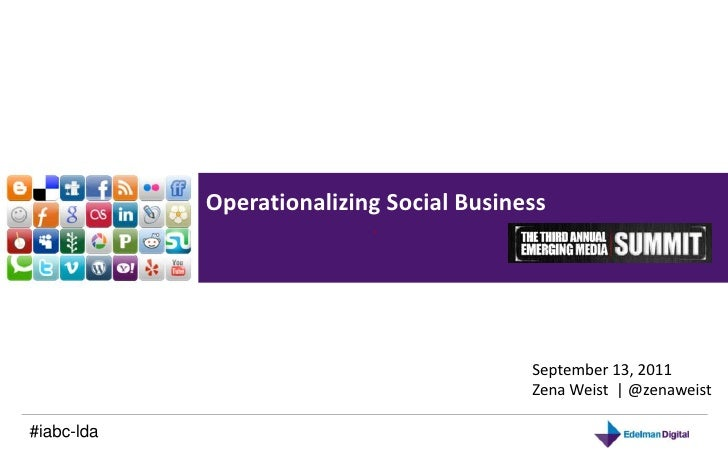 Operationalizing Social Business<br />September 13, 2011<br />Zena Weist  | @zenaweist<br />#iabc-lda<br />