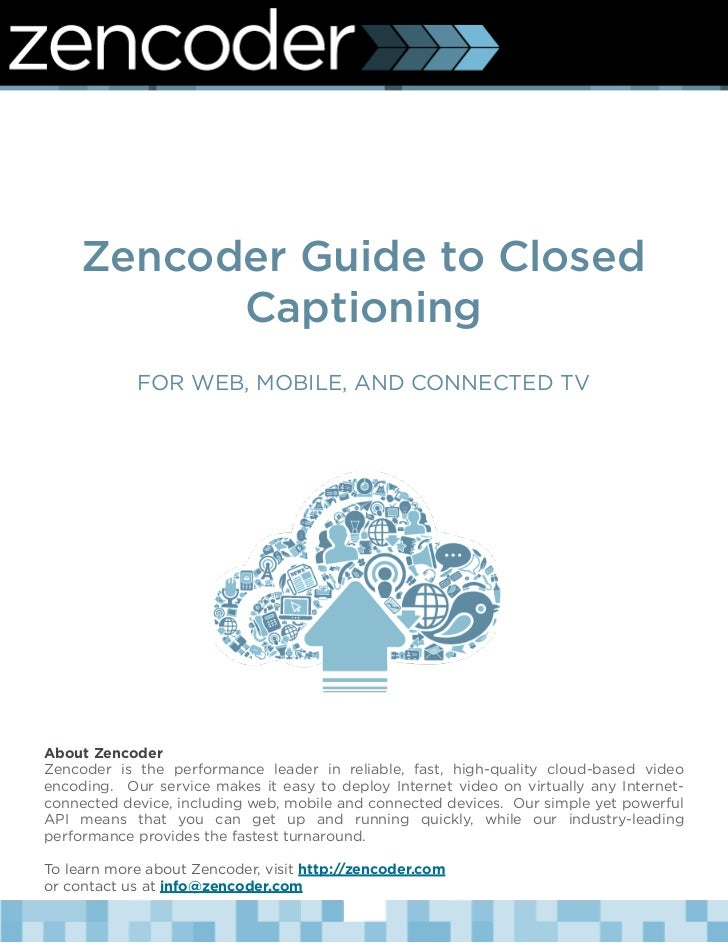 Zencoder Guide to Closed           Captioning            FOR WEB, MOBILE, AND CONNECTED TVAbout ZencoderZencoder is the pe...