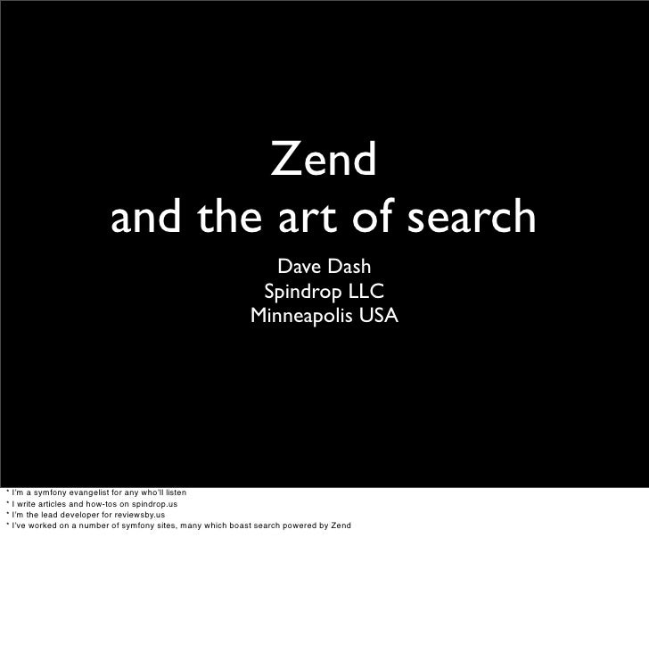 Zend                          and the art of search                                                              Dave Dash...