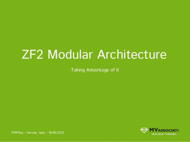 ZF2 Modular Architecture Taking Advantage of It PHPDay – Verona, Italy – 18/05/2013
