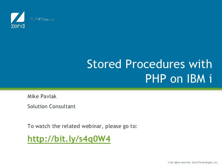 Stored Procedures with                                 PHP on IBM iMike PavlakSolution ConsultantTo watch the related webi...