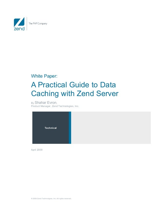 White Paper:A Practical Guide to DataCaching with Zend ServerBy Shahar Evron,Product Manager, Zend Technologies, Inc.     ...