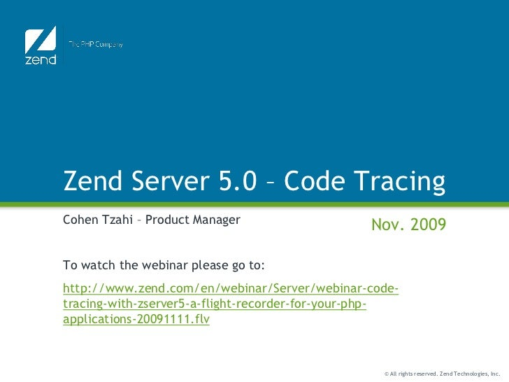 Zend Server 5.0 – Code TracingCohen Tzahi – Product Manager                   Nov. 2009To watch the webinar please go to:h...