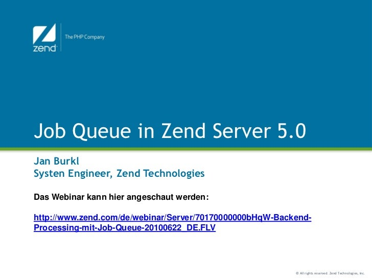 Job Queue in Zend Server 5.0Jan BurklSysten Engineer, Zend TechnologiesDas Webinar kann hier angeschaut werden:http://www....