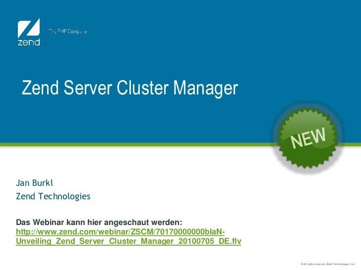 Zend Server Cluster ManagerJan BurklZend TechnologiesDas Webinar kann hier angeschaut werden:http://www.zend.com/webinar/Z...