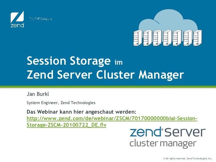 Session Storage imZend Server Cluster ManagerJan BurklSystem Engineer, Zend TechnologiesDas Webinar kann hier angeschaut w...