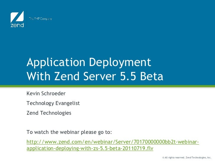 Application DeploymentWith Zend Server 5.5 BetaKevin SchroederTechnology EvangelistZend TechnologiesTo watch the webinar p...