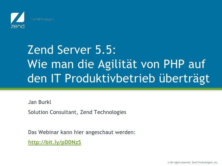 Zend Server 5.5:Wie man die Agilität von PHP aufden IT Produktivbetrieb überträgtJan BurklSolution Consultant, Zend Techno...