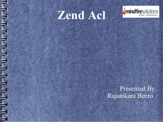 Zend Acl Presented By Rajanikant Beero