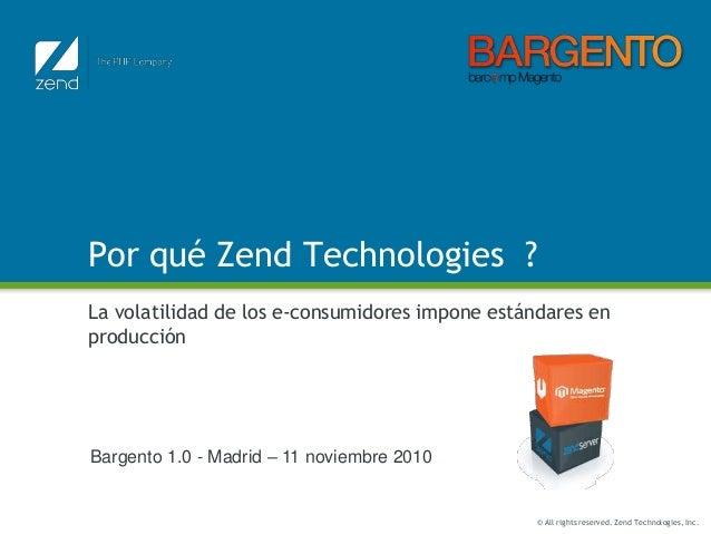 © All rights reserved. Zend Technologies, Inc. Por qué Zend Technologies ? La volatilidad de los e-consumidores impone est...