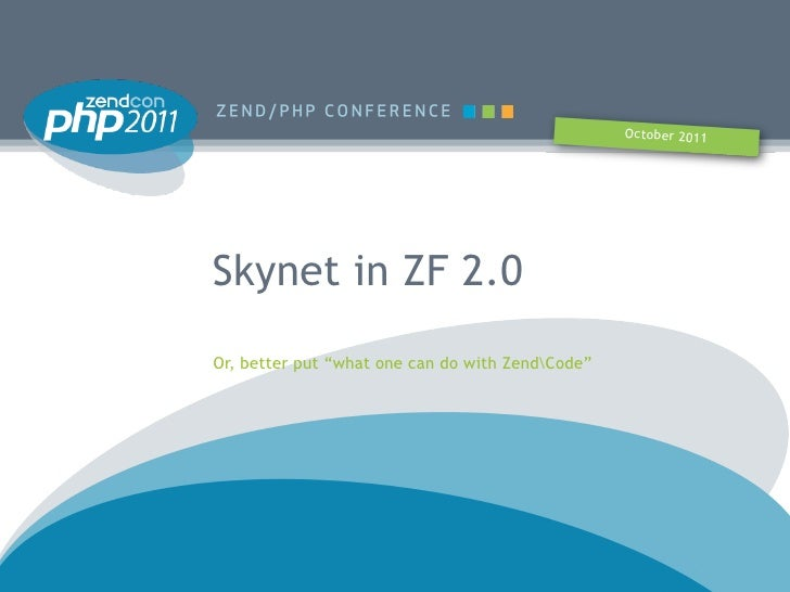 "October 2011Skynet in ZF 2.0Or, better put ""what one can do with ZendCode"""