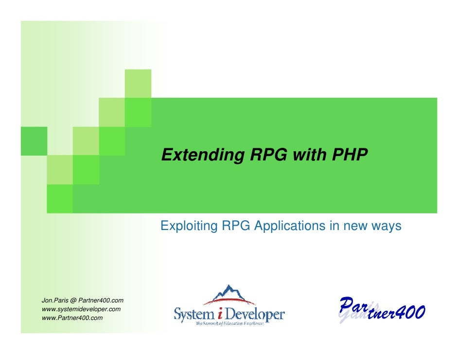 Extending RPG with PHP                                Exploiting RPG Applications in new ways     Jon.Paris @ Partner400.c...