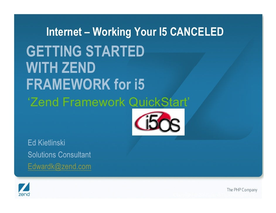 Internet – Working Your I5 CANCELED GETTING STARTED WITH ZEND FRAMEWORK for i5 'Zend Framework QuickStart'   Ed Kietlinski...