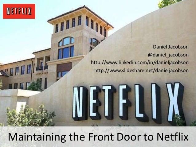 Maintaining the Front Door to Netflix Daniel Jacobson @daniel_jacobson http://www.linkedin.com/in/danieljacobson http://ww...