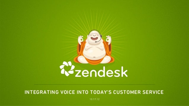 INTEGRATING VOICE INTO TODAY'S CUSTOMER SERVICE                     10.17.12