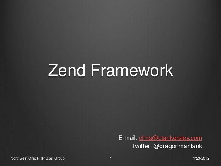 Zend Framework                                    E-mail: chris@ctankersley.com                                        Twi...