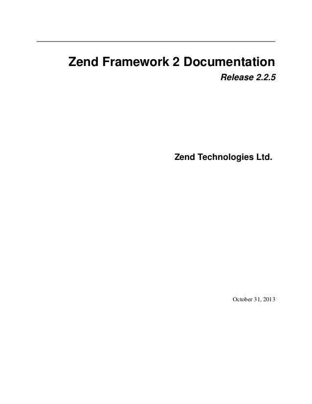 Zend Framework 2 Documentation Release 2.2.5  Zend Technologies Ltd.  October 31, 2013