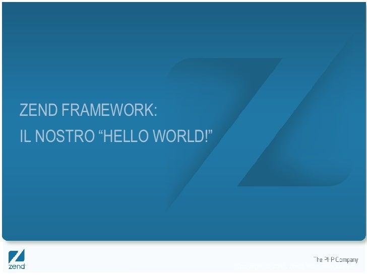 """ZEND FRAMEWORK: IL NOSTRO """"HELLO WORLD!"""""""
