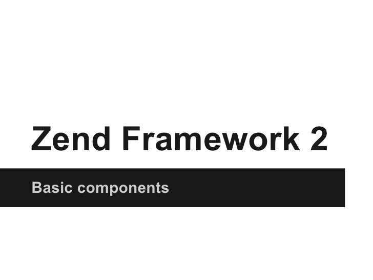 Zend Framework 2Basic components