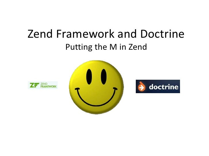 Zend Framework and Doctrine Putting the M in Zend<br />