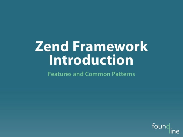 Zend Framework   Introduction  Features and Common Patterns