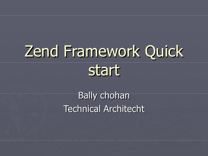 Zend Framework Quick start Bally chohan Technical Architecht